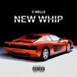 [Single] C Wells – New Whip | @LiveFamousWells
