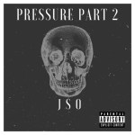 JSO – Pressure Pt. 2 @officialjso