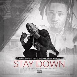 [Single] Ferrarii Fred ft BallGreezy x Bigga Rankin - Stay Down