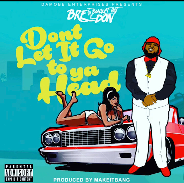 "[Single] Bre The Bucket Hat Don ""Don't Let It Go to Ya Head"" (feat. Cadillac Shorty)"