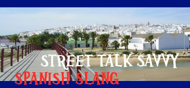 Spanish Slang- Spanish Nicknames of People and Cities as found in Street Talk Savvy