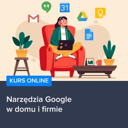 kurs narzedzia google w domu i firmie - Kurs Narzędzia Google w domu i firmie