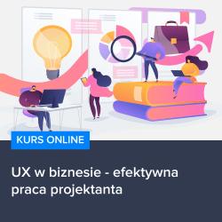 kurs ux w biznesie   efektywna praca projektanta - Kurs UX w biznesie - efektywna praca projektanta