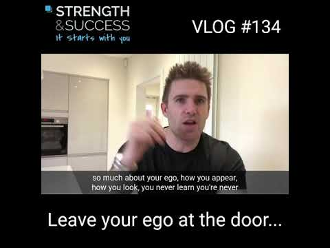 VLOG 134 – Leave your ego at the door