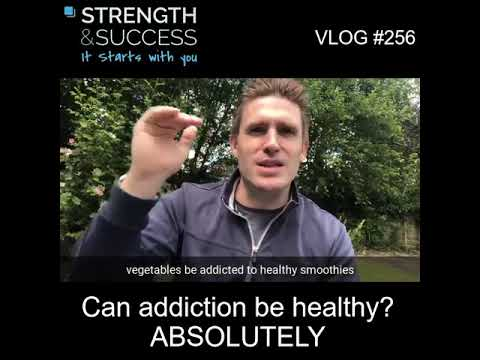 VLOG 256 | Can addiction be healthy? ABSOLUTELY