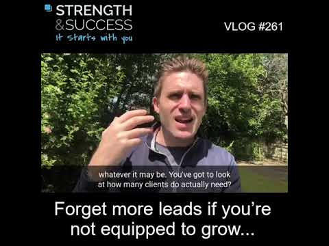 VLOG 261 | Forget more leads if you're not equipped to grow