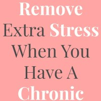How To Remove Extra Stress When You Have A Chronic Illness