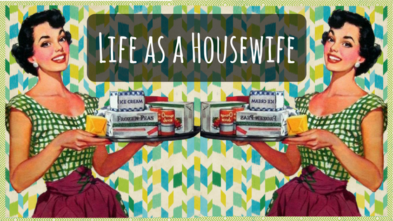 Life as a Housewife