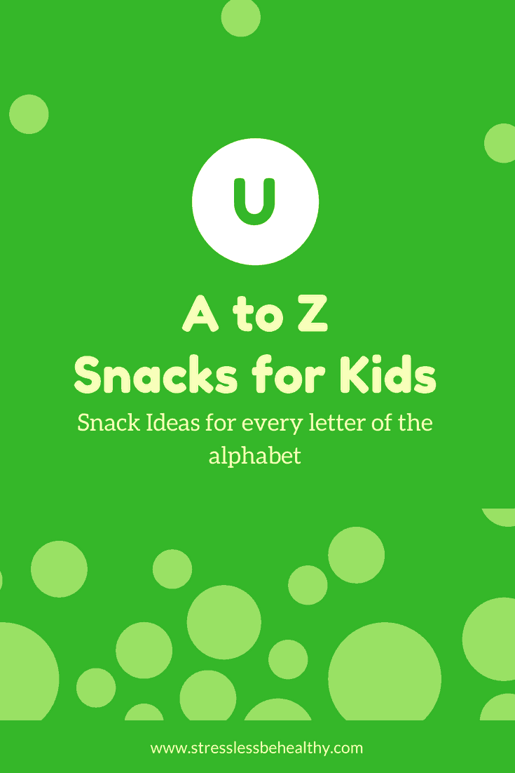 snacks that start with u, letter u snacks, alphabet snacks, snacks for kids, healthy snacks, healthy snacks for kids