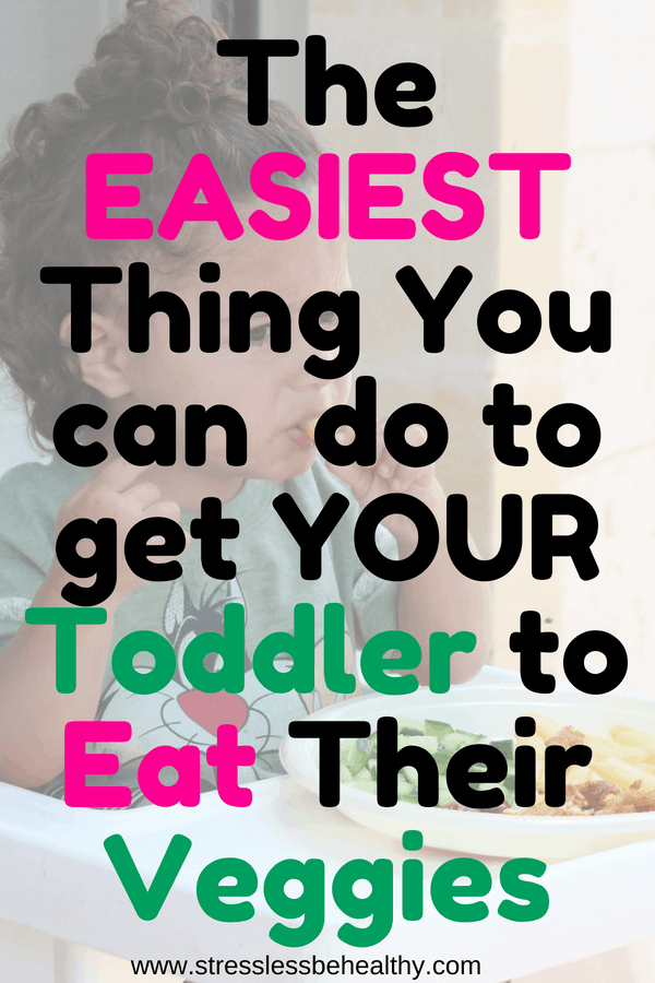 get toddlers to eat veggies, toddler eating veggies in highchair, large text over picture reads ' the easiest thing you can do to get your toddler to eat their veggies'