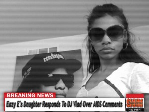 eazy-e-daughter-responds-to-dj-vlad