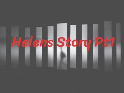 Helens Story Pt1