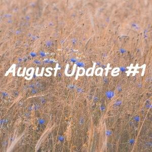 August Update #1