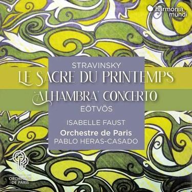 """Album cover for Stravinsky, """"Le Sacre Du Printemps""""; Péter Eötvös, """"Alhambra"""" by Isabelle Faust (violin), Orchestre de Paris, Pablo Heras Casado"""