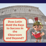 Does Latin Hold the Keys to Success in the Classroom and Beyond?
