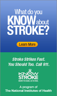 What do you know about stroke? Stroke strikes fast. You should too. Call 911. Know Stroke... A program of The National Institutes of Health.