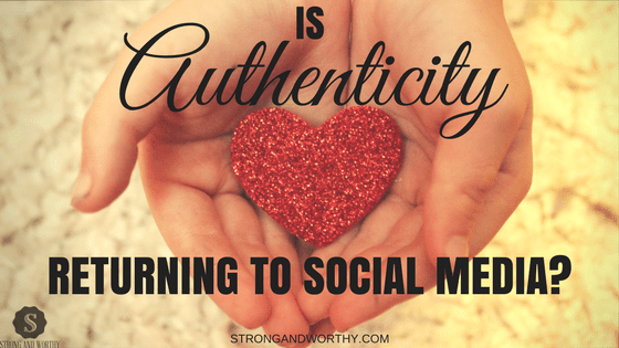 Is Authenticity Returning to Social Media www.strongandworthy.com