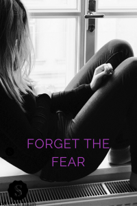 Forget the Fear www.strongandworthy.com