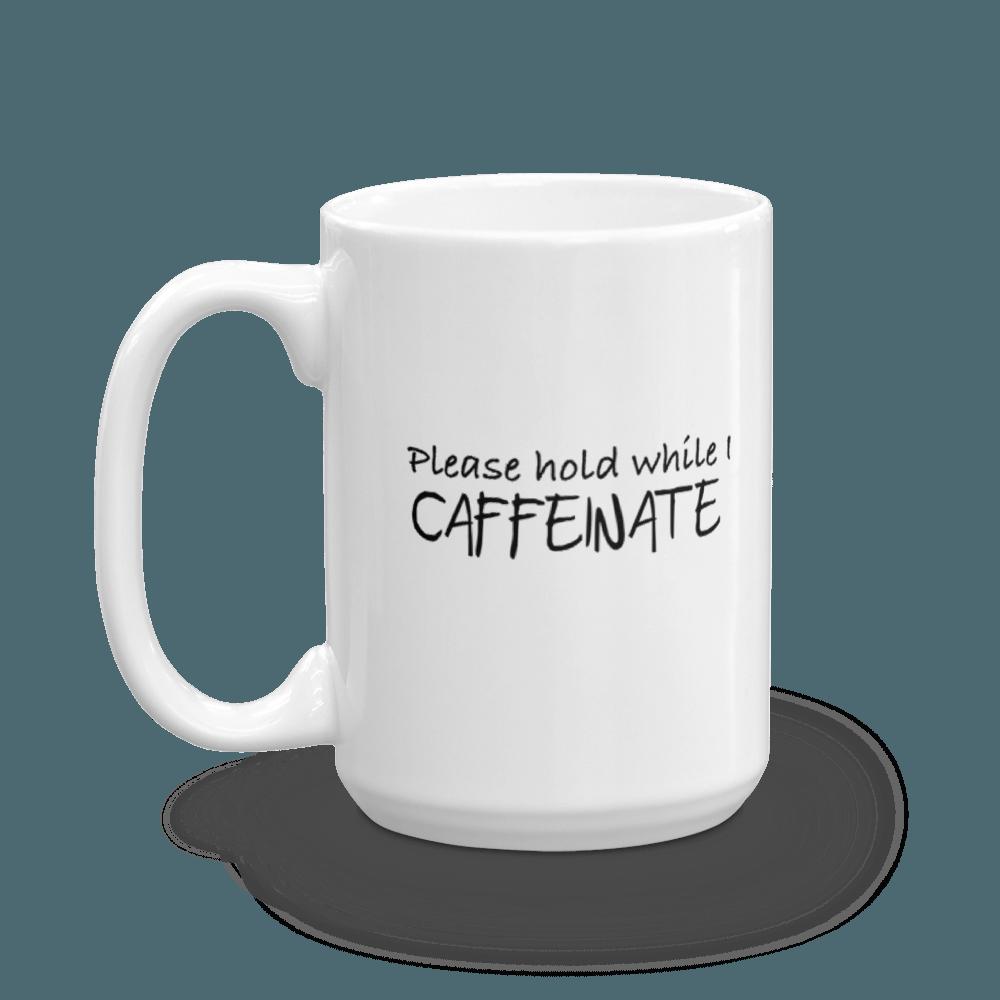 Please Hold While I Caffeinate - Large -  15 oz. Mug