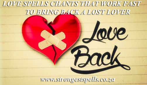 Love spells chants that work fast to bring back a lost lover