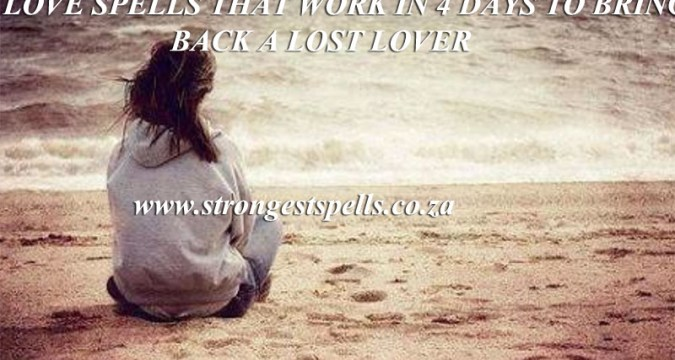 Love spells that work in 4 days to bring back a lost lover