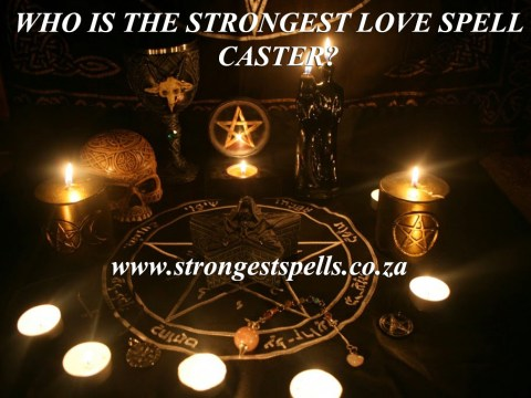 Who is the strongest love spell caster