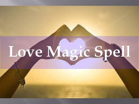 Strongest love spells that work immediately