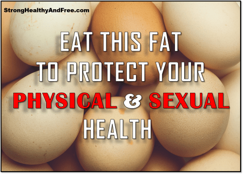 Learn why you must eat this fat to protect your physical and sexual health and how to do that in order to stay sexually active, strong, healthy and free.