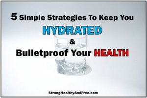 5 simple strategies to keep you hydrated and bulletproof your health! #hydration #health