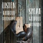 <p>Listen without defending, Speak without offending! #communication #marriage</p>