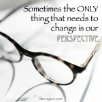 <p>Sometimes the only thing that needs to change is our perspective! #marriage </p>