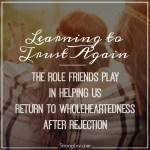 Learning to Trust Again – How Friends Help Us Return to Wholeheartedness After Rejection