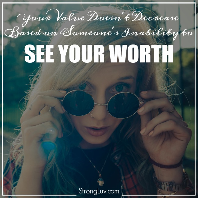 your value doesn't decrease based on someone's inability to see your worth quote