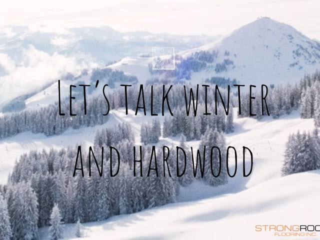 Let's Talk Winter and Hardwood