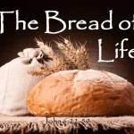 """Blog Topic: """"I am the Bread of Life says Christ"""""""