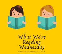 What We're Reading Wednesday– Reading in the time of COVID Edition