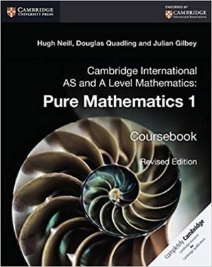 Cambridge International AS and A Level Mathematics: Pure Mathematics 1 Coursebook Revised ed. Edition (HUGH NEIL, DOUGLAS QUADLING, JULIAN GILBEY)