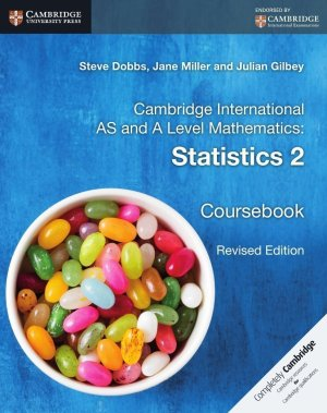Cambridge International AS and A Level Mathematics: Statistics 2 Coursebook (STEVE DOBBS, JANE MILLER, JULIAN GILBEY)