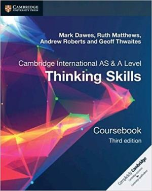Cambridge AS & A Level Thinking Skills Coursebook (MARK DAWES, RUTH MATTHEWS, ANDREW ROBERTS, GEOFF THWAITES)
