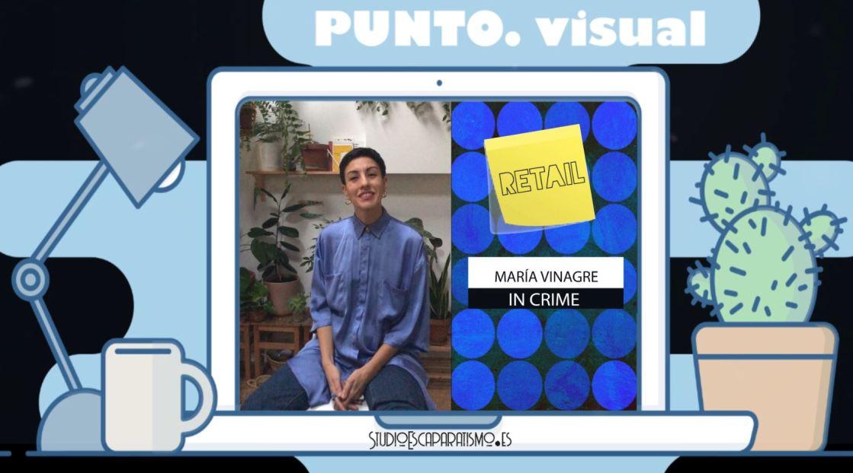 Punto visual - María Vinagre In Crime - retail - propuestas