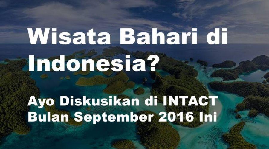 Wisata Bahari di Indonesia? Ayo Diskusikan di INTACT Bulan September 2016 Ini