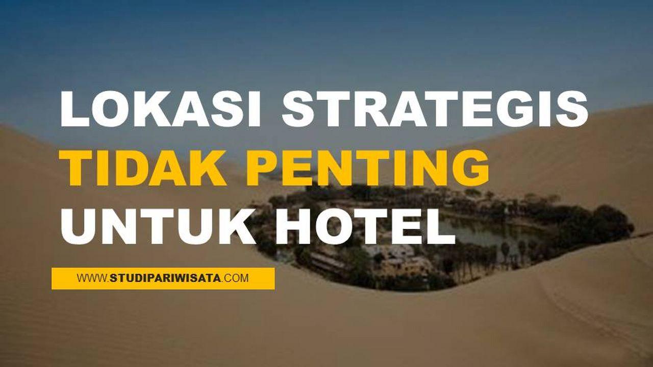 LOKASI STRATEGIS TIDAK PENTING UNTUK HOTEL