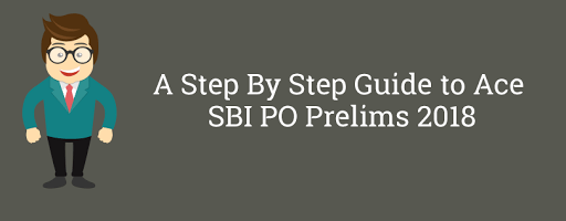 A Step By Step Guide to Ace SBI PO Prelims 2018