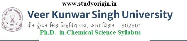 Download the Ph.D. in Chemical Science Syllabus of Veer Kunwar Singh University, Ara-Bihar by Click Here