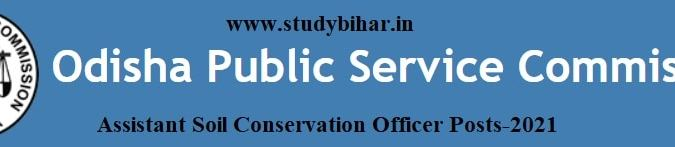 Apply Online for Assistant Soil Conservation Officer Vacancy in OPSC, Last Date-24/05/2021.