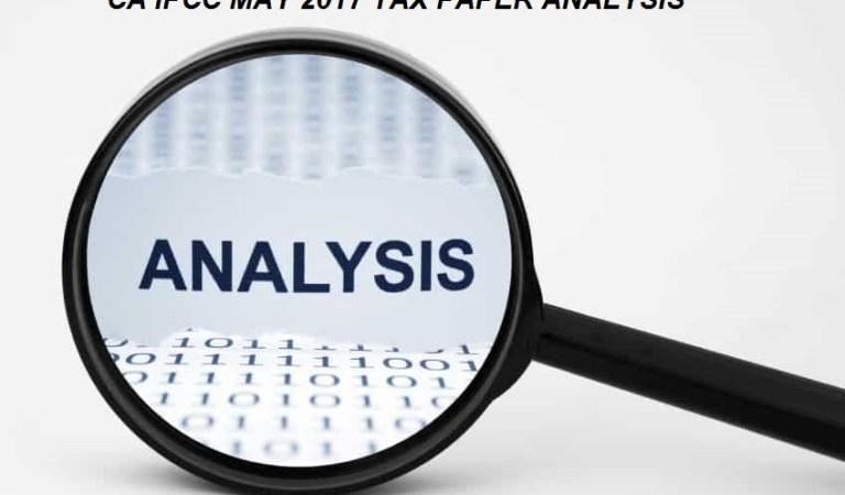 CA IPCC MAY 2017 TAX PAPER ANALYSIS