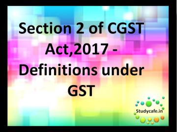Section 2 of CGST Act,2017 - Definitions under GST