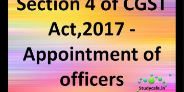 Section 4 of CGST Act,2017 - Appointment of officers