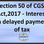 Section 50 of CGST Act,2017 -Interest ondelayedpayment oftax