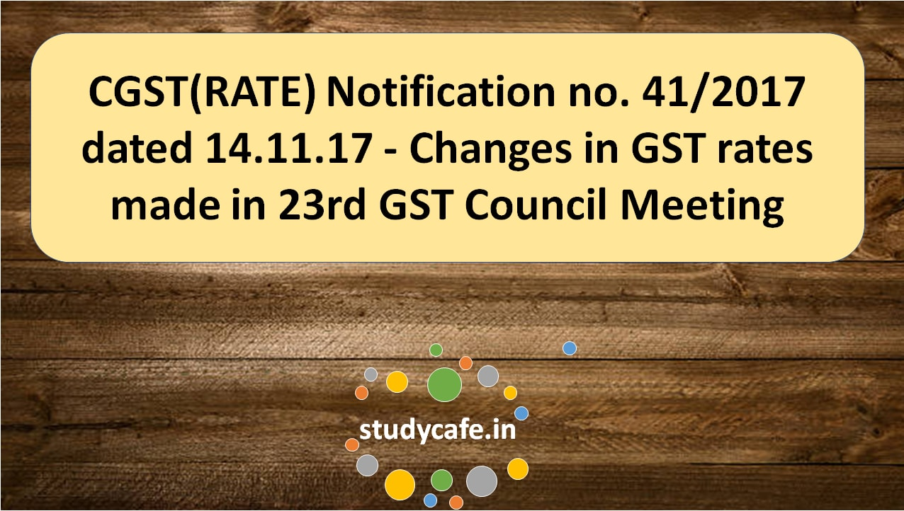 Cgstrate notification no 412017 changes in gst rates made in 412017 changes in gst rates made in 23rd gst council meeting stopboris Choice Image